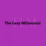 The Lazy Millennial